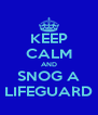 KEEP CALM AND SNOG A LIFEGUARD - Personalised Poster A4 size