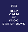 KEEP CALM AND SNOG BRITISH BOYS - Personalised Poster A4 size