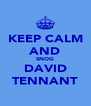 KEEP CALM AND SNOG DAVID TENNANT - Personalised Poster A4 size