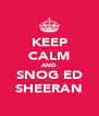 KEEP CALM AND SNOG ED SHEERAN - Personalised Poster A4 size