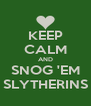 KEEP CALM AND SNOG 'EM SLYTHERINS - Personalised Poster A4 size