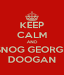 KEEP CALM AND SNOG GEORGE DOOGAN - Personalised Poster A4 size