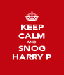 KEEP CALM AND SNOG HARRY P - Personalised Poster A4 size