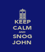 KEEP CALM AND SNOG JOHN - Personalised Poster A4 size