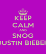KEEP CALM AND SNOG JUSTIN BIEBER - Personalised Poster A4 size