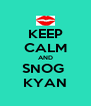 KEEP CALM AND SNOG  KYAN - Personalised Poster A4 size