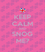 KEEP CALM AND SNOG ME? - Personalised Poster A4 size