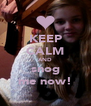 KEEP CALM AND snog me now! - Personalised Poster A4 size