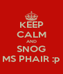 KEEP CALM AND SNOG MS PHAIR :p - Personalised Poster A4 size