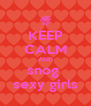 KEEP CALM AND snog  sexy girls - Personalised Poster A4 size