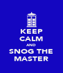 KEEP CALM AND SNOG THE MASTER - Personalised Poster A4 size