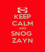 KEEP CALM AND SNOG  ZAYN - Personalised Poster A4 size