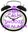 KEEP CALM AND SNOOZE THE ALARM - Personalised Poster A4 size