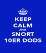 KEEP CALM AND SNORT 10ER DODS - Personalised Poster A4 size