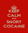 KEEP CALM AND SNORT COCAINE - Personalised Poster A4 size