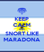 KEEP CALM AND SNORT LIKE MARADONA - Personalised Poster A4 size
