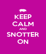 KEEP CALM AND SNOTTER ON - Personalised Poster A4 size