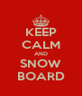 KEEP CALM AND SNOW BOARD - Personalised Poster A4 size