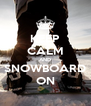KEEP CALM AND SNOWBOARD ON - Personalised Poster A4 size