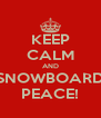 KEEP CALM AND SNOWBOARD PEACE! - Personalised Poster A4 size