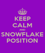 KEEP CALM AND SNOWFLAKE POSITION - Personalised Poster A4 size