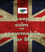 keep calm  and  snowmobile  for life - Personalised Poster A4 size