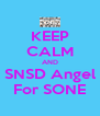 KEEP CALM AND SNSD Angel For SONE - Personalised Poster A4 size