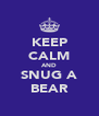 KEEP CALM AND SNUG A BEAR - Personalised Poster A4 size