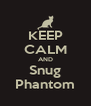 KEEP CALM AND Snug Phantom - Personalised Poster A4 size