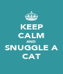 KEEP CALM AND SNUGGLE A CAT - Personalised Poster A4 size