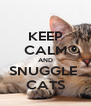 KEEP CALM AND SNUGGLE  CATS - Personalised Poster A4 size