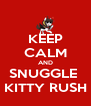 KEEP CALM AND SNUGGLE  KITTY RUSH - Personalised Poster A4 size