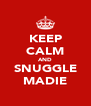 KEEP CALM AND SNUGGLE MADIE - Personalised Poster A4 size