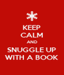 KEEP CALM AND SNUGGLE UP WITH A BOOK - Personalised Poster A4 size