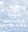 KEEP CALM AND SNUGGLE WINTER AWAY - Personalised Poster A4 size