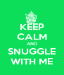 KEEP CALM AND SNUGGLE WITH ME - Personalised Poster A4 size