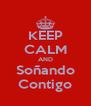 KEEP CALM AND Soñando Contigo - Personalised Poster A4 size