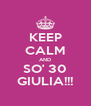 KEEP CALM AND SO' 30 GIULIA!!! - Personalised Poster A4 size