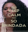 KEEP CALM AND SO BRINDADA - Personalised Poster A4 size