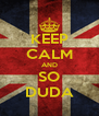 KEEP CALM AND SO DUDA - Personalised Poster A4 size