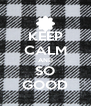 KEEP CALM AND SO GOOD - Personalised Poster A4 size