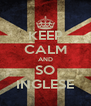 KEEP CALM AND SO INGLESE - Personalised Poster A4 size