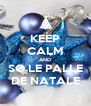 KEEP CALM AND SO LE PALLE DE NATALE - Personalised Poster A4 size