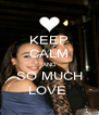 KEEP CALM AND SO MUCH LOVE  - Personalised Poster A4 size