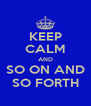 KEEP CALM AND SO ON AND SO FORTH - Personalised Poster A4 size