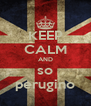 KEEP CALM AND so perugino - Personalised Poster A4 size