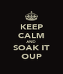 KEEP CALM AND SOAK IT OUP - Personalised Poster A4 size
