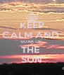 KEEP CALM AND  SOAK UP  THE  SUN - Personalised Poster A4 size