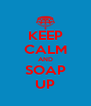KEEP CALM AND SOAP UP - Personalised Poster A4 size