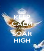 KEEP CALM AND SOAR HIGH - Personalised Poster A4 size